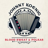 Blood Sweat & Polkas